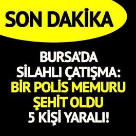 Bursa da çatışma 1 polis Şehit oldu