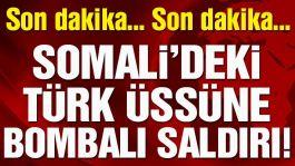 Somali'de Askeri Üssümüze Bombalı saldırı yapıldı